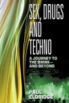 Sex, Drugs and Techno: A journey to the brink - and beyond - Paul Eldridge