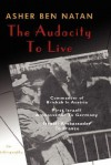 The Audacity to Live - Asher Ben Natan, Asher Tarmon