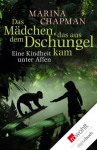 Das Mädchen, das aus dem Dschungel kam: Eine Kindheit unter Affen (German Edition) - Marina Chapman, Sabine Längsfeld, Vanessa James, Lynne Barrett-Lee