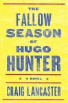 The Fallow Season of Hugo Hunter - Craig Lancaster