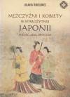Mężczyźni i kobiety w starożytnej Japonii. Miłość, seks, obyczaje - Jolanta Tubielewicz
