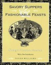 Savory Suppers And Fashionable Feasts: Dining Victorian America - Susan Williams