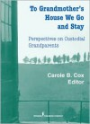 To Grandmother's House We Go and Stay: Perspectives on Custodial Grandparents - Carole B. Cox
