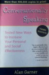 Conversationally Speaking: Tested New Ways to Increase Your Personal and Social Effectitested New Ways to Increase Your Personal and Social Effectiveness Veness - Alan Garner