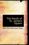 The Sleuth of St. James's Square - Melville Davisson Post