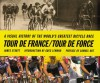 Tour de France/Tour de Force: A Visual History of the Worlds Greatest Bicycle Race - James Startt, Samuel Abt, Greg LeMond