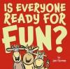 Is Everyone Ready for Fun? - Jan Thomas