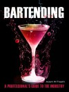 Bartending: A Professional's Guide to the Industry - Adam W. Freeth