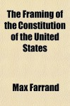 The Framing of the Constitution of the United States - Max Farrand