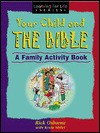 Your Child and the Bible: A Family Activity Book - Rick Osborne, Kevin Miller