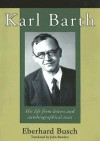 Karl Barth: His Life from Letters and Autobiographical Texts - Eberhard Busch, John Bowden