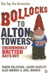 Bollocks to Alton Towers: Uncommonly British Days Out - Jason Hazeley, Jason Hazeley, Alex Morris, Joel Morris
