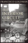 The Interior Circuit: A Mexico City Chronicle - Francisco Goldman