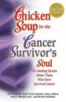 Chicken Soup for the Cancer Survivor's Soul: 101 Healing Stories about Those Who Have Survived Cancer - Jack Canfield, Mark Victor Hansen