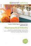 Pharmaceutical Industry - Agnes F. Vandome, John McBrewster, Sam B Miller II