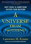 A Universe from Nothing: Why There Is Something Rather Than Nothing (Audio) - Lawrence M. Krauss