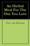 An Herbal Meal For The One You Love - Sheri Ann Richerson