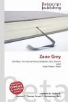 Zane Grey - Lambert M. Surhone, Susan F. Marseken