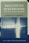 Qualitative Researching with Text, Image and Sound: A Practical Handbook for Social Research - Martin W. Bauer, George Gaskell
