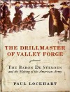 The Drillmaster of Valley Forge: The Baron de Steuben and the Making of the American Army - Paul Lockhart, Norman Dietz