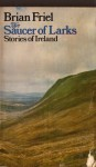The Saucer Of Larks Stories Of Ireland - Brian Friel