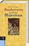 Sämtliche Märchen - Hans Christian Andersen