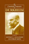 The Cambridge Companion to Durkheim - Philip Smith, Jeffrey C. Alexander