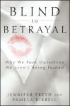 Blind to Betrayal: Why We Fool Ourselves We Aren't Being Fooled - Jennifer J. Freyd, Pamela Birrell