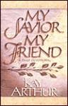 My Savior, My Friend - Kay Arthur