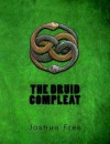 The Druid Compleat: Self-Initiation Into the Druidic Tradition - James R. Thomas, Joshua Free, Maxine Bender
