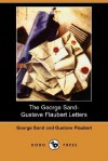 The George Sand-Gustave Flaubert Letters (Dodo Press) - Gustave Flaubert, George Sand