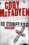 Io confesso (Italian Edition) - Cody McFadyen, A. Colitto