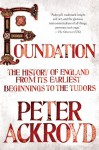 Foundation: The History of England from Its Earliest Beginnings to the Tudors - Peter Ackroyd