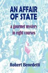 An Affair of State: A Gourmet Mystery in Eight Courses - Robert Benedetti