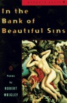 In the Bank of Beautiful Sins: Poems - Robert Wrigley