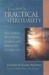 The Art of Practical Spirituality: How to Bring More Passion, Creativity and Balance into Everyday Life (Pocket Guides to Practical Spirituality) - Elizabeth Clare Prophet, Patricia R. Spadaro
