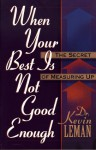 When Your Best Isn't Good Enough: The Secret of Measuring Up - Kevin Leman