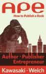 APE: Author, Publisher, Entrepreneur. How to Publish a Book - Guy Kawasaki