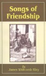Songs of Friendship - James Whitcomb Riley, Will Vawter