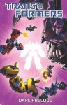 Transformers: Dark Prelude (Transformers (Idw)) - Nick Roche, John Barber, James Roberts, Steve Kurth, Chee, David Daza, Matt Frank, Agustin Padilla