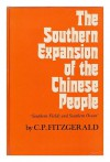 The Southern Expansion of the Chinese People: Southern Fields & Southern Ocean - Charles Patrick Fitzgerald
