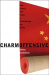 Charm Offensive: How China's Soft Power Is Transforming the World - Joshua Kurlantzick