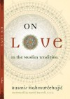 On Love: In the Muslim Tradition - Rusmir Mahmutćehajić