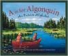 A is for Algonquin: An Ontario Alphabet - Lovenia Gorman, Melanie Rose