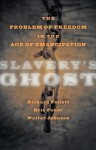 Slavery's Ghost: The Problem of Freedom in the Age of Emancipation - Richard Follett, Eric Foner, Walter Johnson
