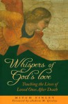 Whispers of God's Love: Touching the Lives of Loved Ones After Death - Mitch Finley