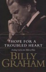 Hope for a Troubled Heart: Finding God in the Midst of Pain - Billy Graham