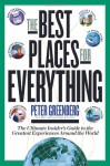 The Best Places for Everything: The Ultimate Insider's Guide to the Greatest Experiences Around the World - Peter Greenberg
