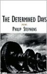 The Determined Days: Poems - Philip Stephens