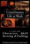 The Cornerstones for Life at Work: A Case for Character, Skill, Serving and Calling - Stephen Graves